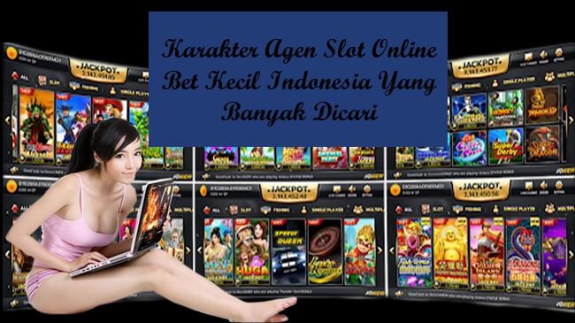 Karakter Agen Slot Online Bet Kecil Indonesia Yang Banyak Dicari