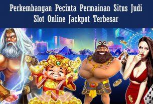 Perkembangan Pecinta Permainan Situs Judi Slot Online Jackpot Terbesar
